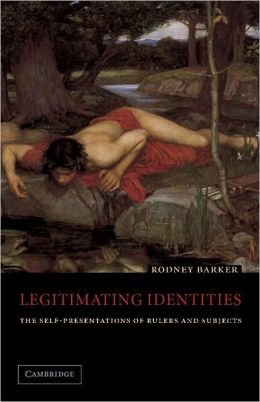Legitimating Identities: The Self-Presentations of Rulers and Subjects