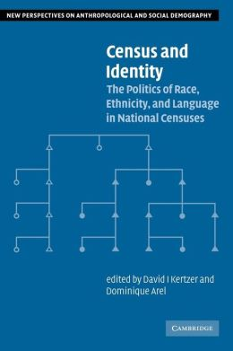 Census and Identity: The Politics of Race, Ethnicity, and Language in National Censuses