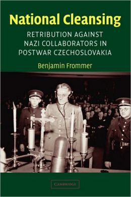 National Cleansing: Retribution against Nazi Collaborators in Postwar Czechoslovakia