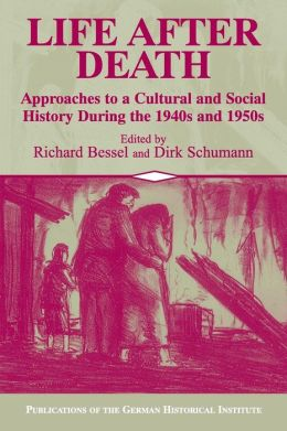 Life after Death: Approaches to a Cultural and Social History of Europe During the 1940s and 1950s