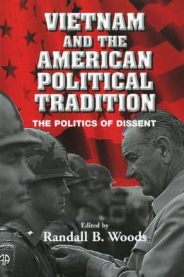 Vietnam and the American Political Tradition: The Politics of Dissent