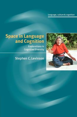 Space in Language and Cognition: Explorations in Cognitive Diversity