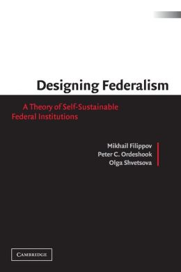 Designing Federalism: A Theory of Self-Sustainable Federal Institutions