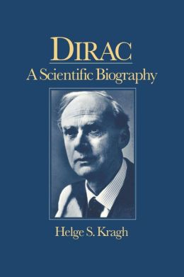 Dirac: A Scientific Biography
