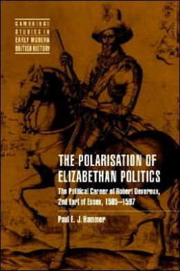 The Polarisation of Elizabethan Politics: The Political Career of Robert Devereux, 2nd Earl of Essex, 1585-1597