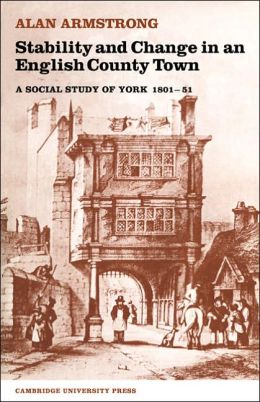 Stability and Change in an English County Town: A Social Study of York, 1801-51