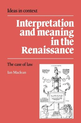 Interpretation and Meaning in the Renaissance: The Case of Law