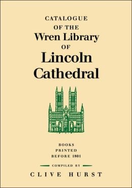 Catalogue of the Wren Library of Lincoln Cathedral: Books Printed before 1801