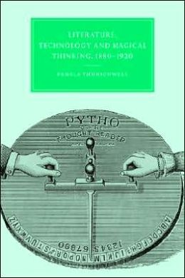 Literature, Technology and Magical Thinking, 1880-1920