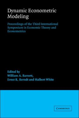 Dynamic Econometric Modeling: Proceedings of the Third International Symposium in Economic Theory and Econometrics