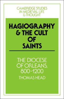 Hagiography and the Cult of Saints: The Diocese of Orleans, 800-1200