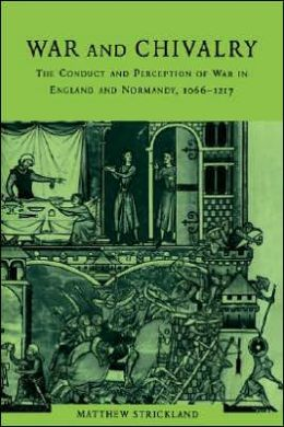War and Chivalry: The Conduct and Perception of War in England and Normandy, 1066-1217