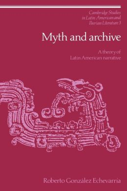 Myth and Archive: A Theory of Latin American Narrative