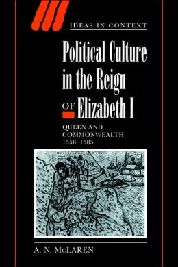 Political Culture in the Reign of Elizabeth I: Queen and Commonwealth 1558-1585