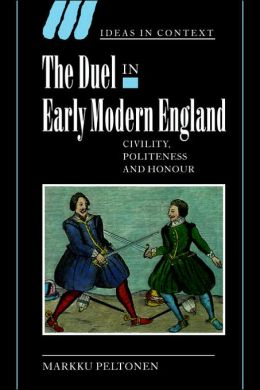 The Duel in Early Modern England: Civility, Politeness and Honour