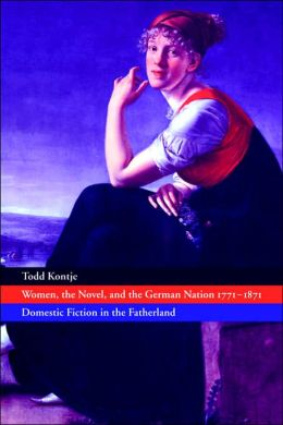 Women, the Novel, and the German Nation, 1771-1871: Domestic Fiction in the Fatherland