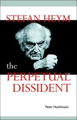 Stefan Heym: The Perpetual Dissident