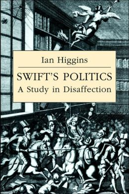 Swift's Politics: A Study in Disaffection