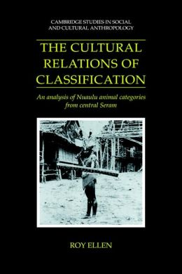 The Cultural Relations of Classification: An Analysis of Nuaulu Animal Categories from Central Seram