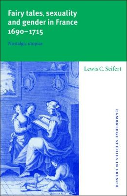 Fairy Tales, Sexuality, and Gender in France, 1690-1715: Nostalgic Utopias
