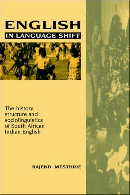 English in Language Shift: The History, Structure and Sociolinguistics of South African Indian English