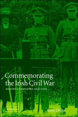 Commemorating the Irish Civil War: History and Memory, 1923-2000
