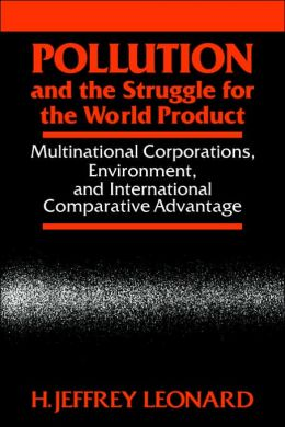 Pollution and the Struggle for the World Product: Multinational Corporations, Environment, and International Comparative Advantage