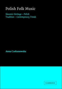 Polish Folk Music: Slavonic Heritage - Polish Tradition - Contemporary Trends
