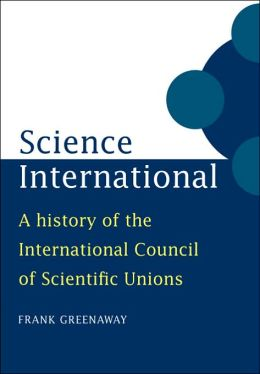 Science International: A History of the International Council of Scientific Unions