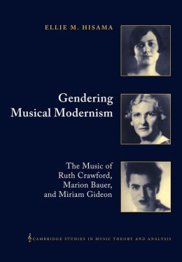 Gendering Musical Modernism: The Music of Ruth Crawford, Marion Bauer, and Miriam Gideon