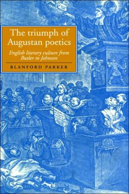 The Triumph of Augustan Poetics: English Literary Culture from Butler to Johnson