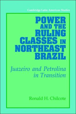 Power and the Ruling Classes in Northeast Brazil: Juazeiro and Petrolina in Transition