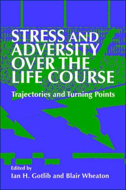 Stress and Adversity over the Life Course: Trajectories and Turning Points