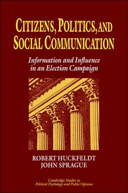 Citizens, Politics and Social Communication: Information and Influence in an Election Campaign