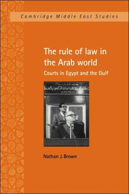 The Rule of Law in the Arab World: Courts in Egypt and the Gulf
