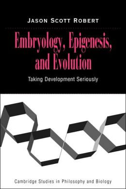 Embryology, Epigenesis and Evolution: Taking Development Seriously