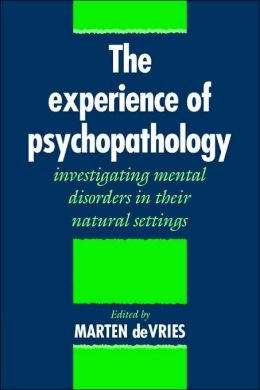 The Experience of Psychopathology: Investigating Mental Disorders in their Natural Settings