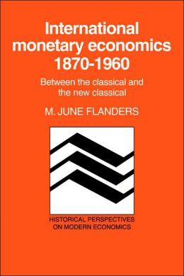 International Monetary Economics, 1870-1960: Between the Classical and the New Classical