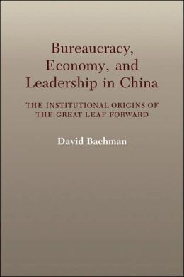 Bureaucracy, Economy, and Leadership in China: The Institutional Origins of the Great Leap Forward