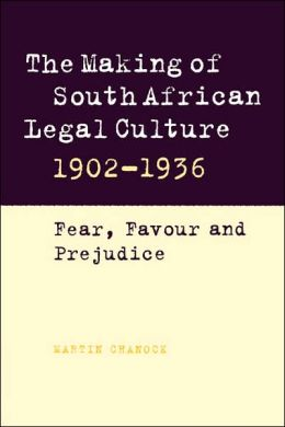 The Making of South African Legal Culture, 1902-1936: Fear, Favour and Prejudice