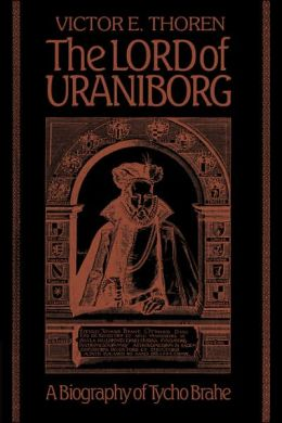 The Lord of Uraniborg: A Biography of Tycho Brahe