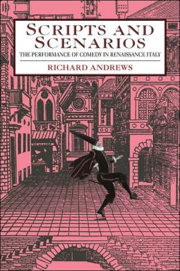 Scripts and Scenarios: The Performance of Comedy in Renaissance Italy