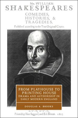 From Playhouse to Printing House: Drama and Authorship in Early Modern England