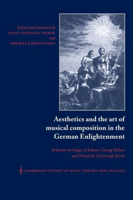 Aesthetics and the Art of Musical Composition in the German Enlightenment: Selected Writings of Johann Georg Sulzer and Heinrich Christoph Koch