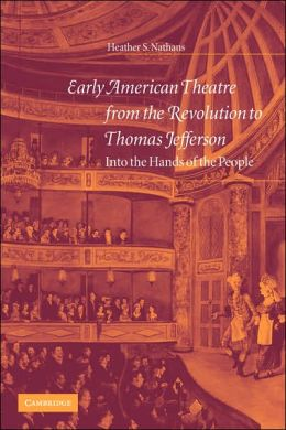Early American Theatre from the Revolution to Thomas Jefferson: Into the Hands of the People