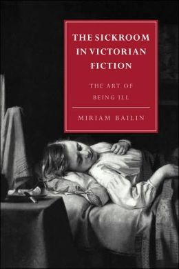 The Sickroom in Victorian Fiction: The Art of Being Ill