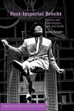 Post-Imperial Brecht: Politics and Performance, East and South