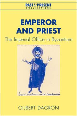 Emperor and Priest: The Imperial Office in Byzantium