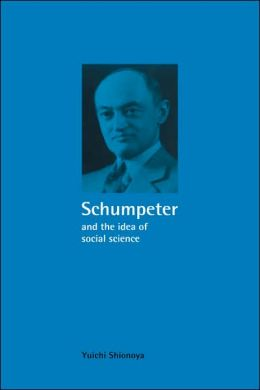 Schumpeter and the Idea of Social Science: A Metatheoretical Study