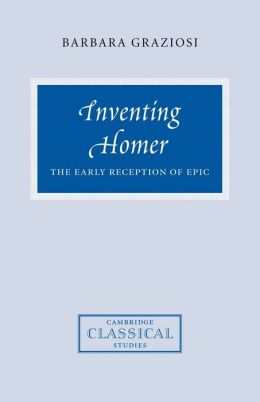 Inventing Homer: The Early Reception of Epic